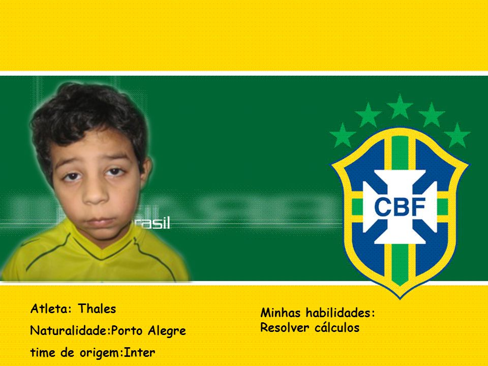 Atleta: Thales Naturalidade:Porto Alegre time de origem:Inter Minhas habilidades: Resolver cálculos