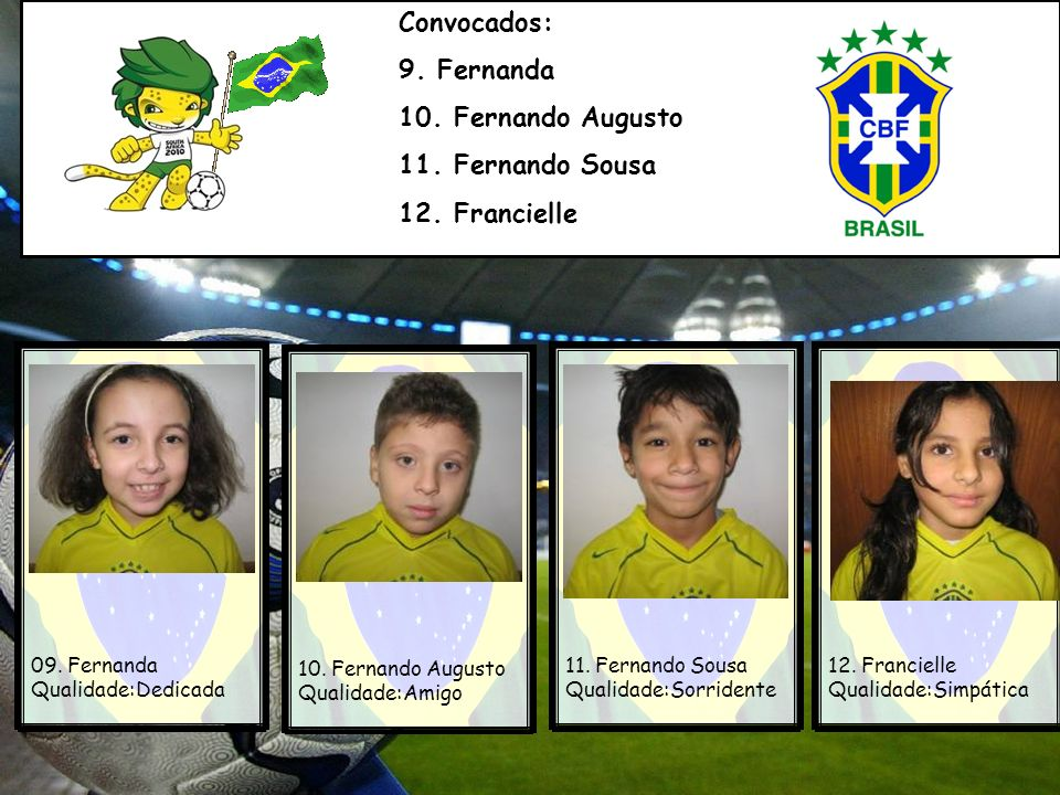 Convocados: 9. Fernanda 10. Fernando Augusto 11. Fernando Sousa