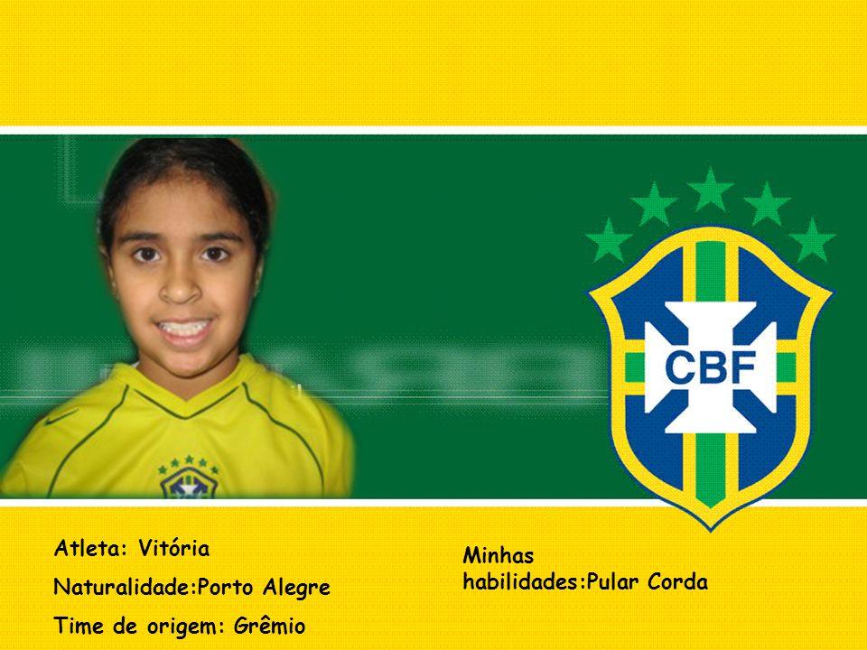 Atleta: Vitória Naturalidade:Porto Alegre Time de origem: Grêmio Minhas habilidades:Pular Corda