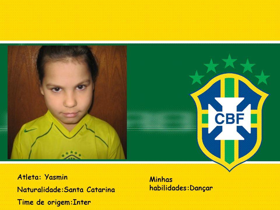 Atleta: Yasmin Naturalidade:Santa Catarina Time de origem:Inter Minhas habilidades:Dançar