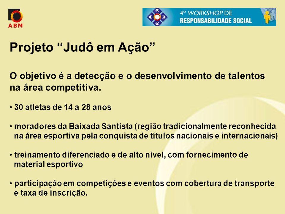 Projeto Judô em Ação O objetivo é a detecção e o desenvolvimento de talentos na área competitiva.