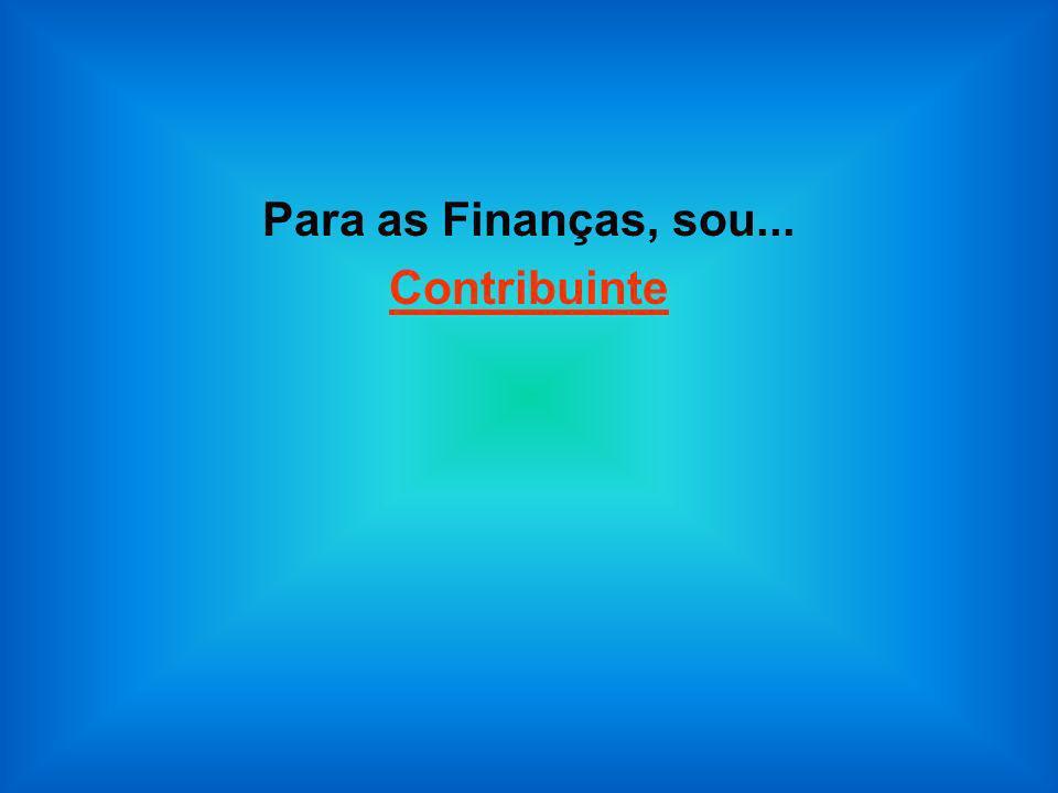 Para as Finanças, sou... Contribuinte