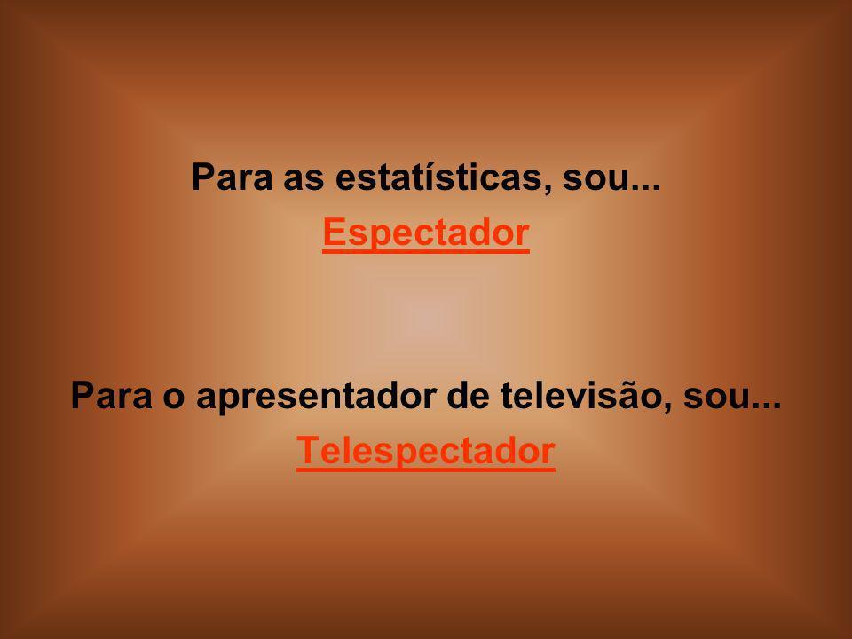 Para as estatísticas, sou... Para o apresentador de televisão, sou...