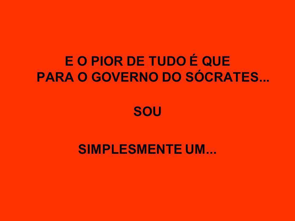E O PIOR DE TUDO É QUE PARA O GOVERNO DO SÓCRATES...