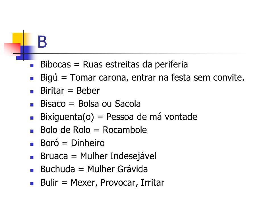 B Bibocas = Ruas estreitas da periferia