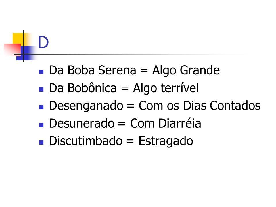 D Da Boba Serena = Algo Grande Da Bobônica = Algo terrível