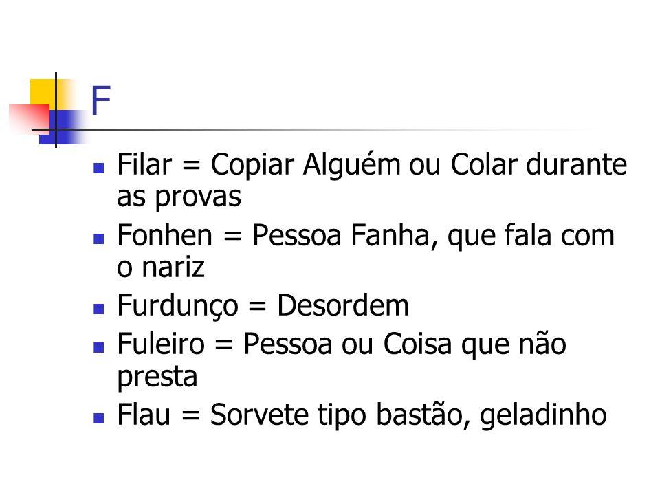 F Filar = Copiar Alguém ou Colar durante as provas