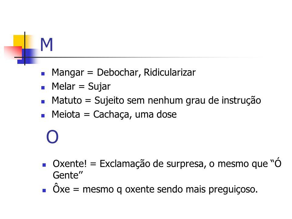 M O Mangar = Debochar, Ridicularizar Melar = Sujar