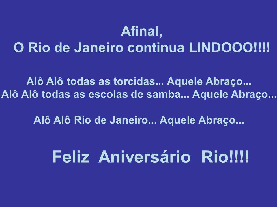 Feliz Aniversário Rio!!!! Afinal,