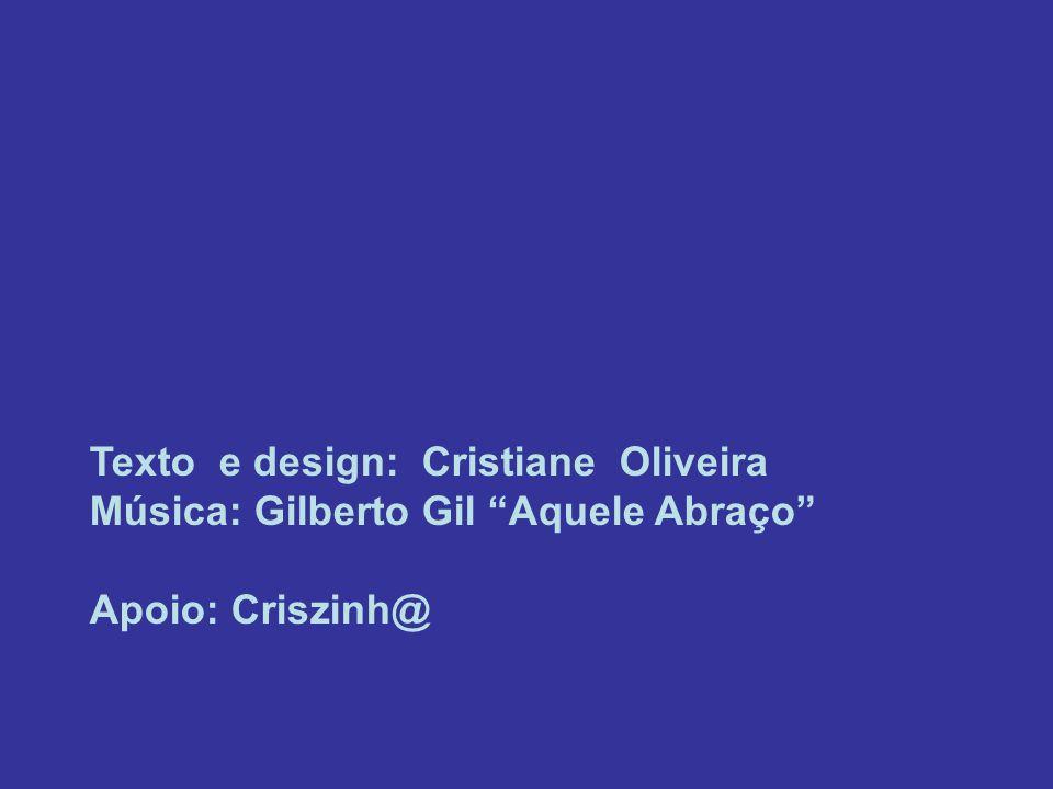 Texto e design: Cristiane Oliveira