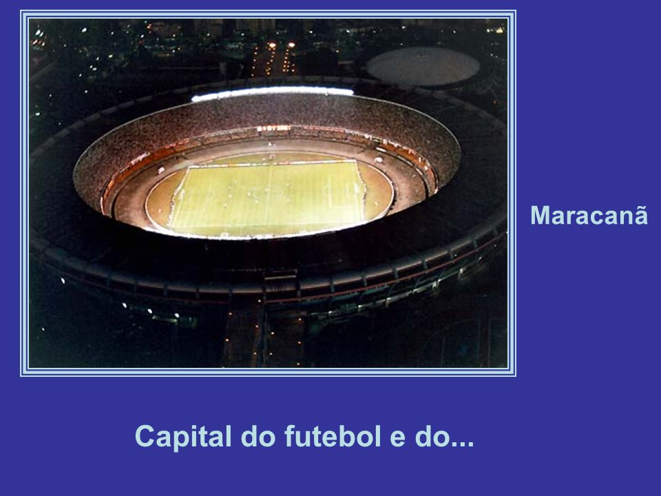 Maracanã Capital do futebol e do...