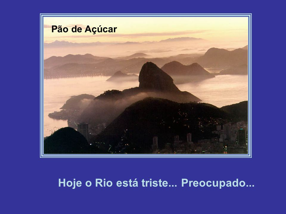 Hoje o Rio está triste... Preocupado...