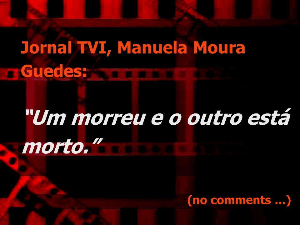 Jornal TVI, Manuela Moura Guedes: Um morreu e o outro está morto.