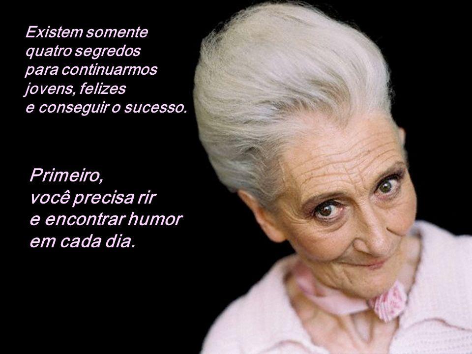 Primeiro, você precisa rir e encontrar humor em cada dia.