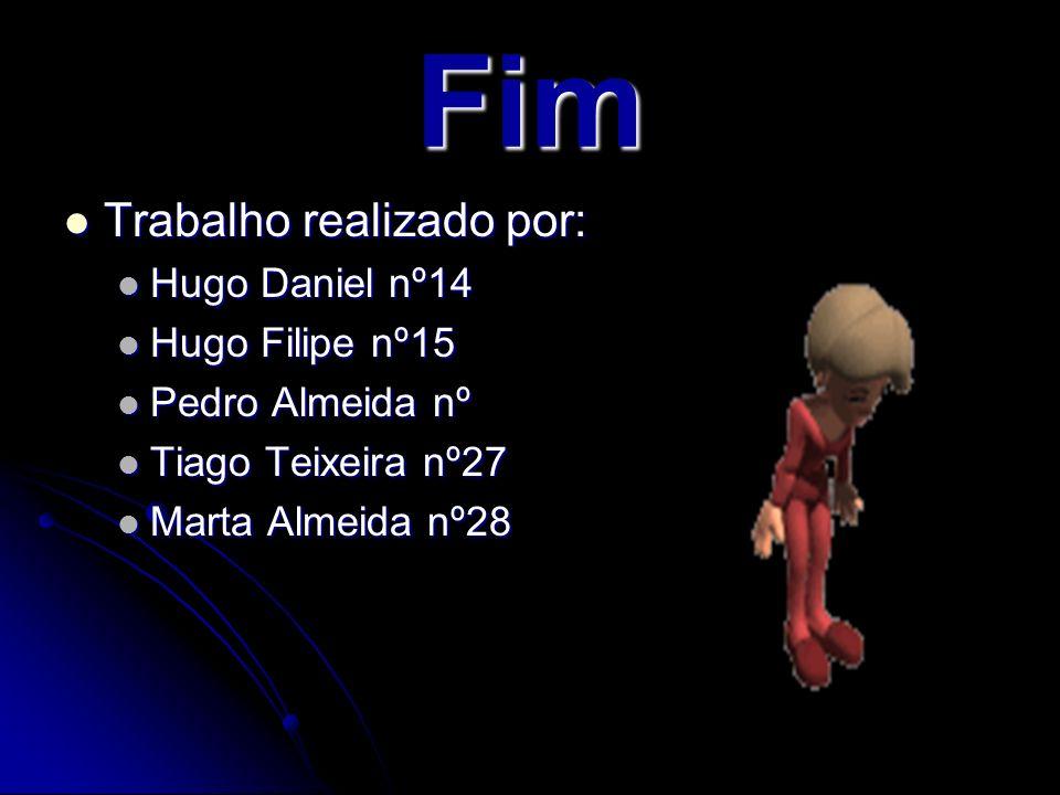 Fim Trabalho realizado por: Hugo Daniel nº14 Hugo Filipe nº15