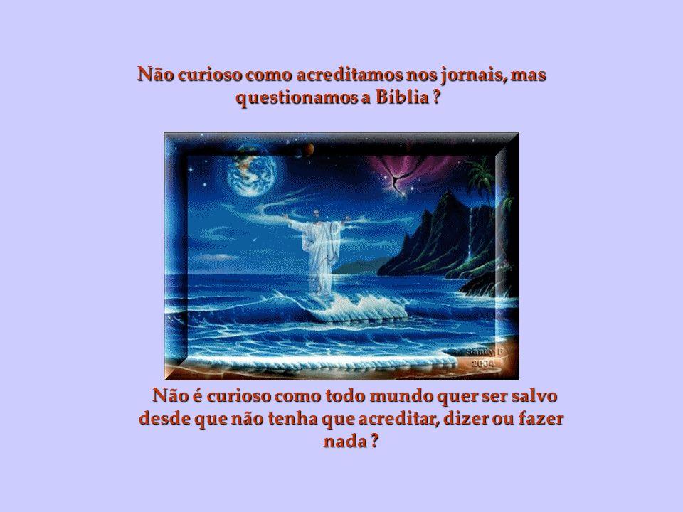 Não curioso como acreditamos nos jornais, mas questionamos a Bíblia