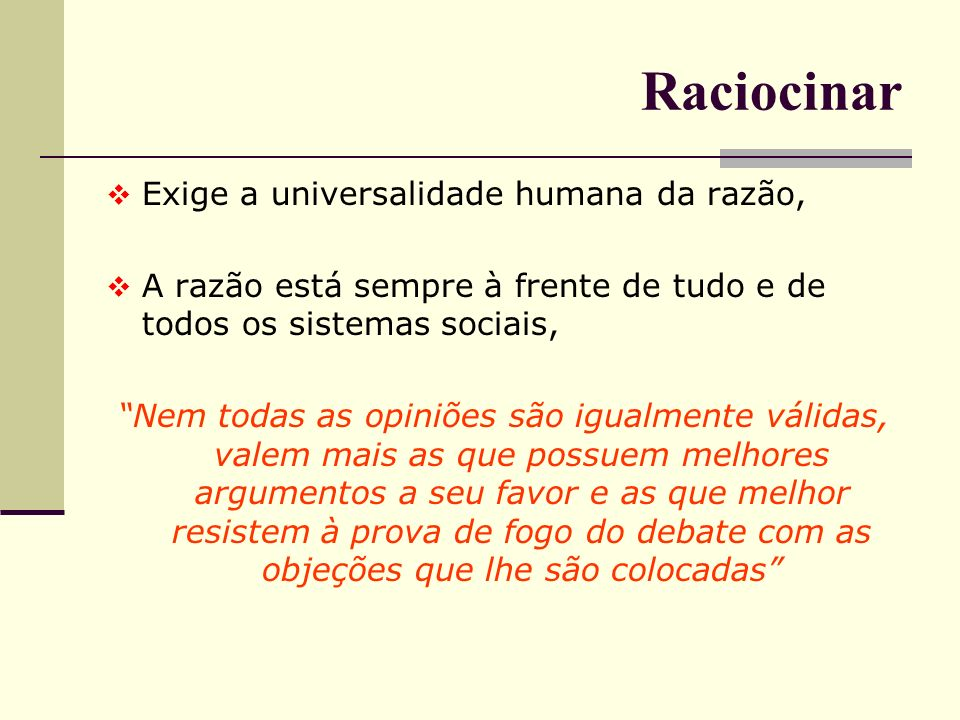 Raciocinar Exige a universalidade humana da razão,