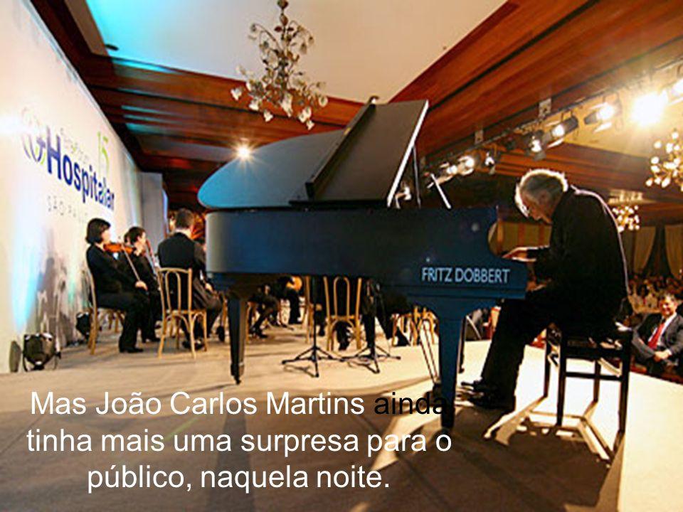 Mas João Carlos Martins ainda tinha mais uma surpresa para o público, naquela noite.