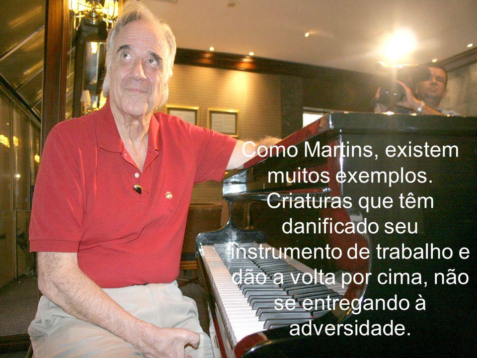 Como Martins, existem muitos exemplos