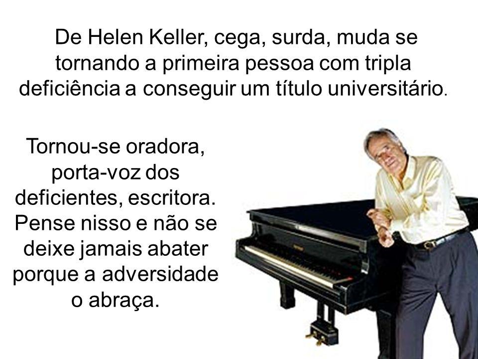 De Helen Keller, cega, surda, muda se tornando a primeira pessoa com tripla deficiência a conseguir um título universitário.