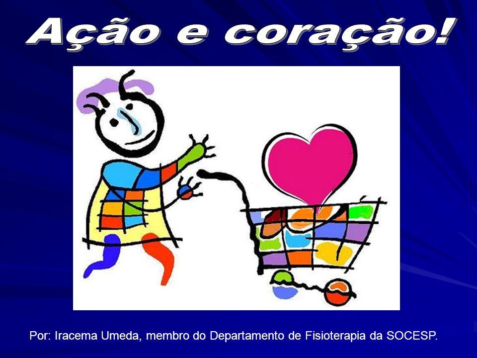 Ação e coração! Por: Iracema Umeda, membro do Departamento de Fisioterapia da SOCESP.