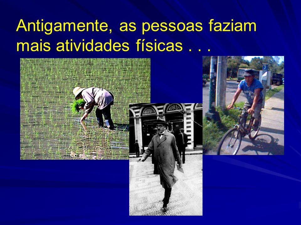 Antigamente, as pessoas faziam mais atividades físicas . . .