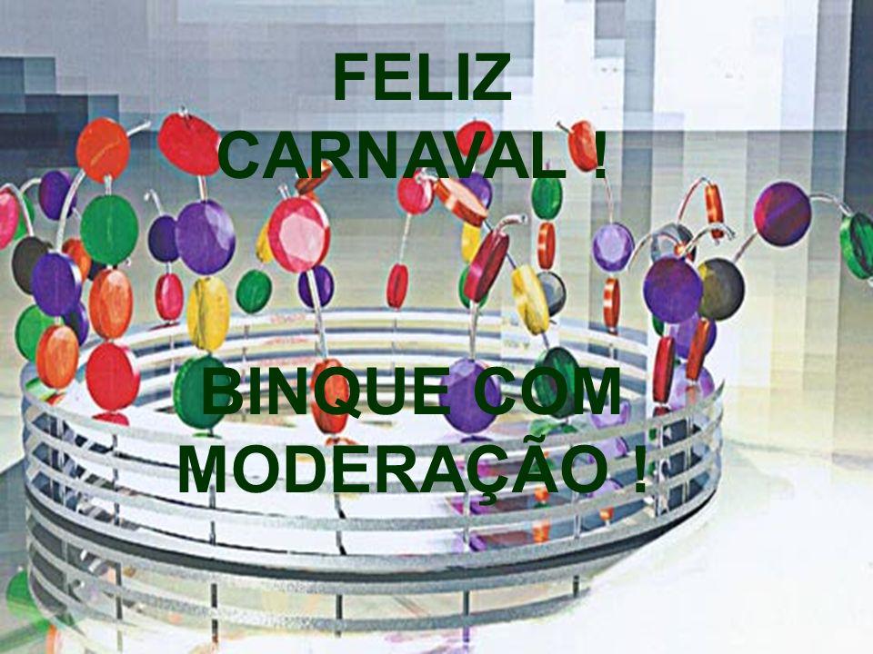 FELIZ CARNAVAL ! BINQUE COM MODERAÇÃO ! 11 11