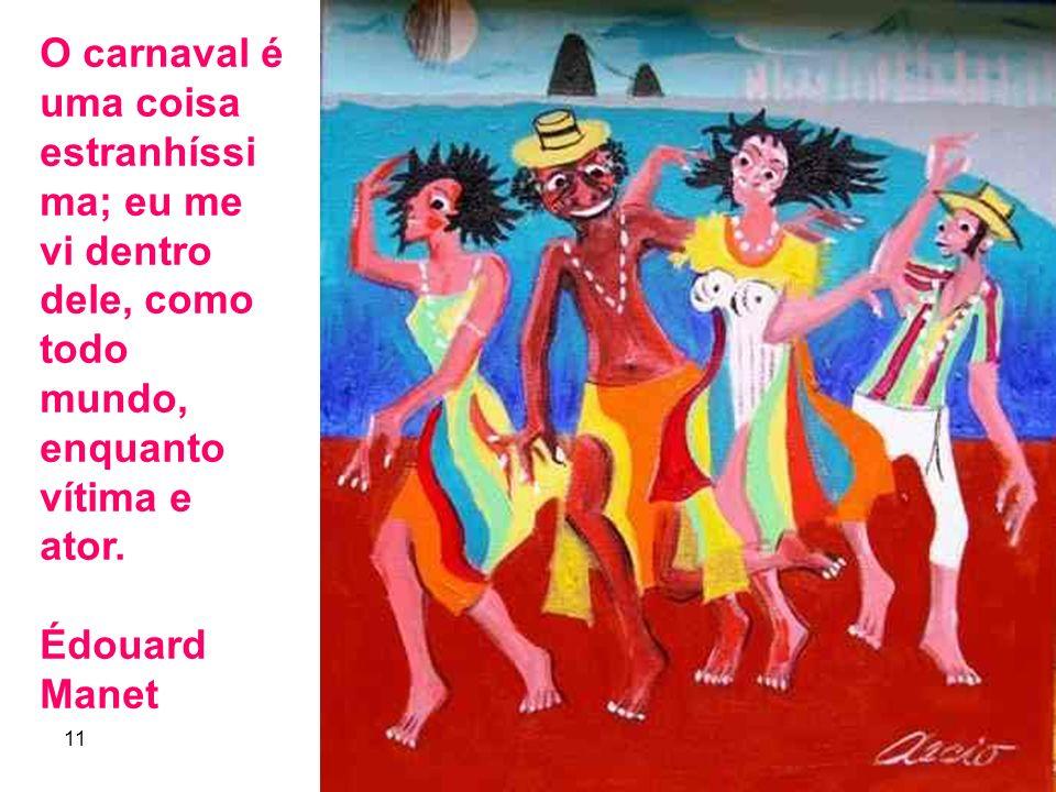 O carnaval é uma coisa estranhíssima; eu me vi dentro dele, como todo mundo, enquanto vítima e ator.