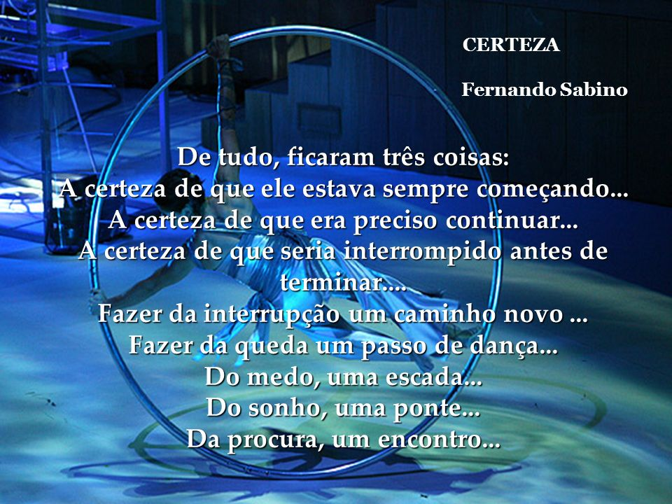 CERTEZA Fernando Sabino De tudo, ficaram três coisas: A certeza de que ele estava sempre começando...