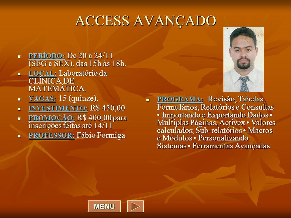 ACCESS AVANÇADO PERÍODO: De 20 a 24/11 (SEG a SEX), das 15h às 18h.