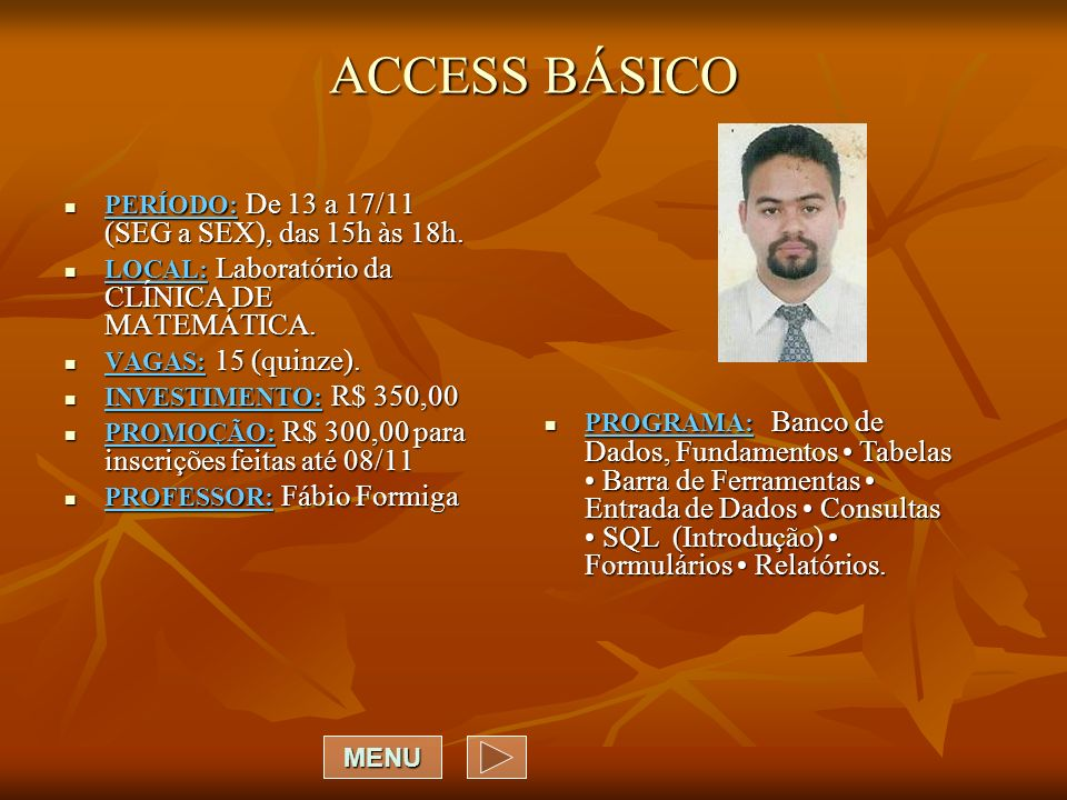 ACCESS BÁSICO PERÍODO: De 13 a 17/11 (SEG a SEX), das 15h às 18h.