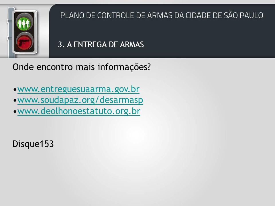 Onde encontro mais informações www.entreguesuaarma.gov.br