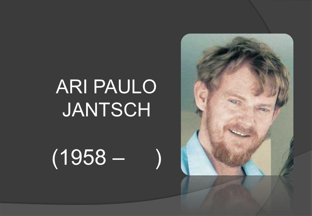 ARI PAULO JANTSCH (1958 – )