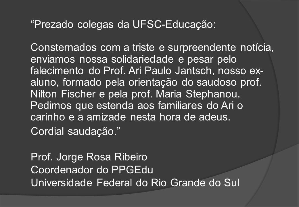 Prezado colegas da UFSC-Educação: Consternados com a triste e surpreendente notícia, enviamos nossa solidariedade e pesar pelo falecimento do Prof.