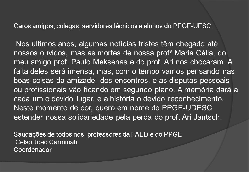 Caros amigos, colegas, servidores técnicos e alunos do PPGE-UFSC