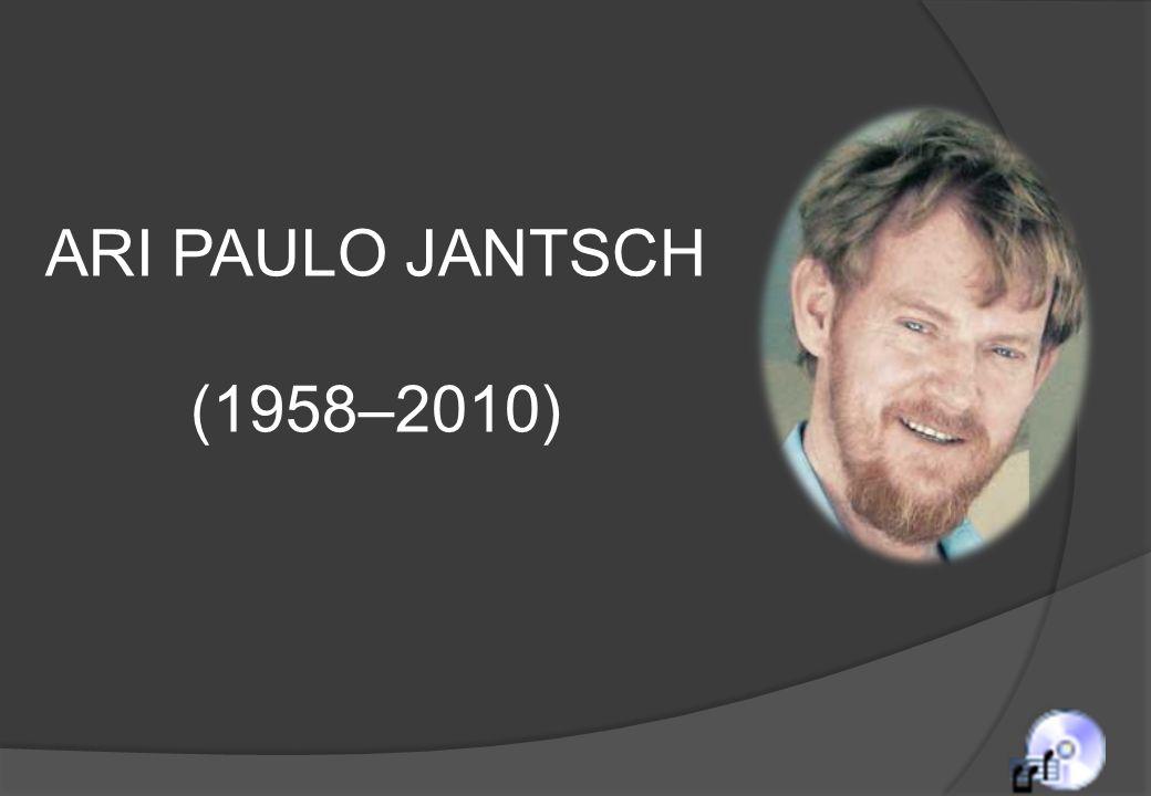 ARI PAULO JANTSCH (1958–2010)