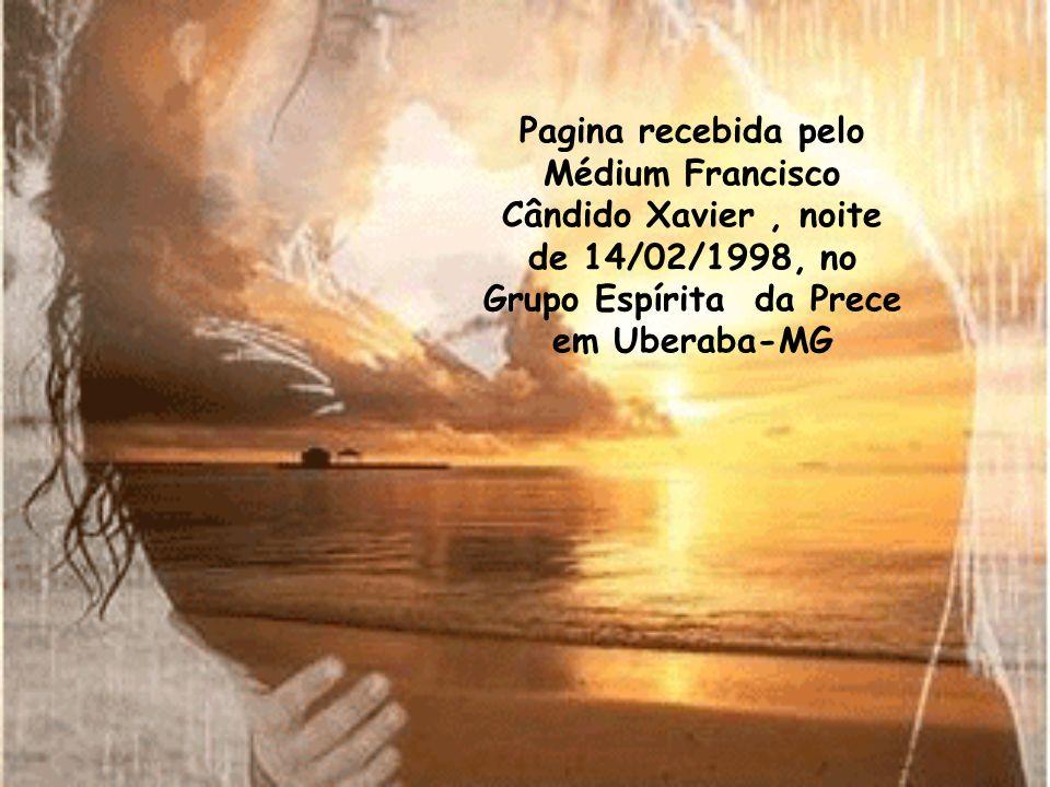 Pagina recebida pelo Médium Francisco Cândido Xavier , noite de 14/02/1998, no Grupo Espírita da Prece em Uberaba-MG