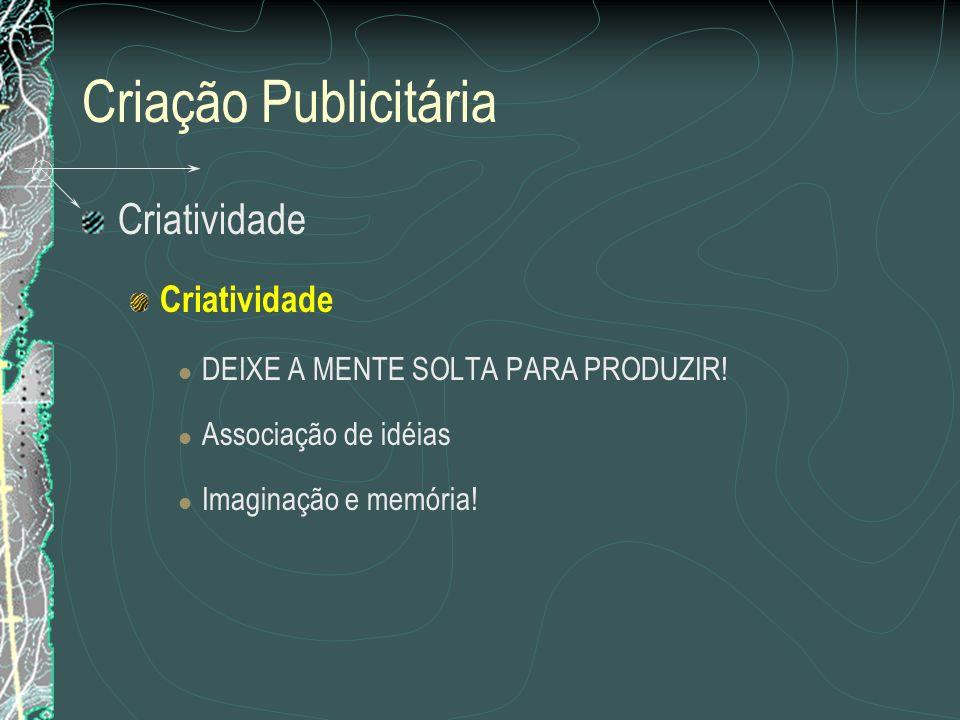 Criação Publicitária Criatividade DEIXE A MENTE SOLTA PARA PRODUZIR!