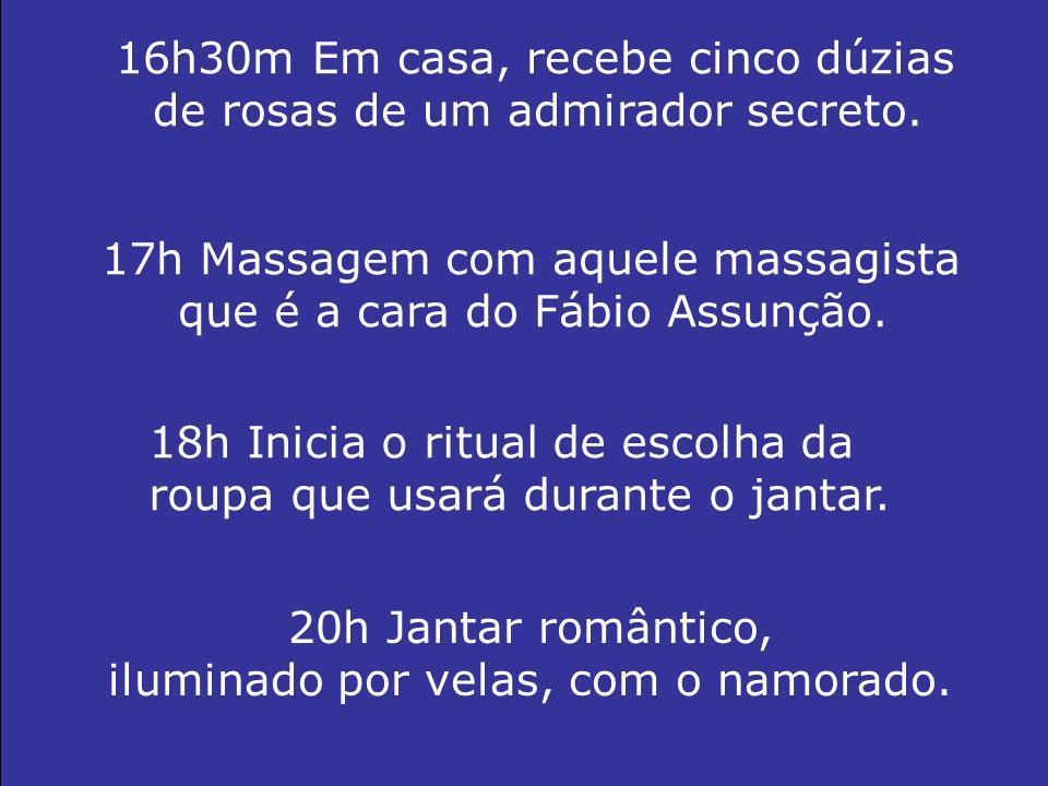 16h30m Em casa, recebe cinco dúzias de rosas de um admirador secreto.