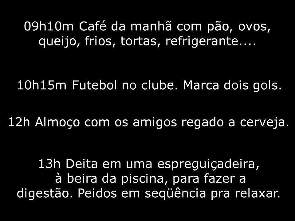 10h15m Futebol no clube. Marca dois gols.
