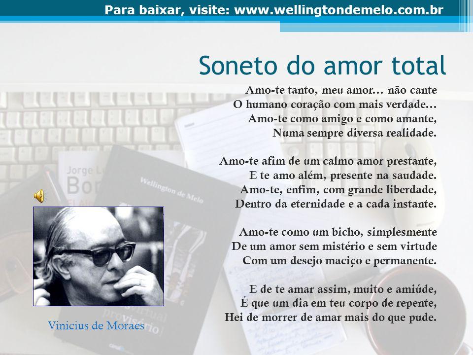 Soneto do amor total Amo-te tanto, meu amor... não cante
