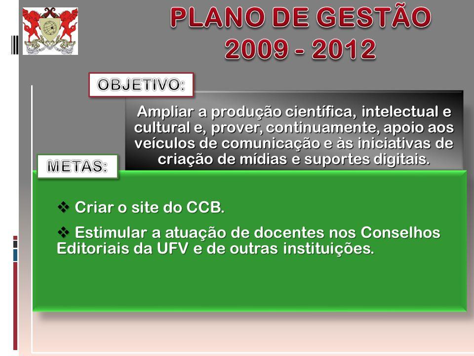PLANO DE GESTÃO 2009 - 2012 OBJETIVO: METAS: Criar o site do CCB.