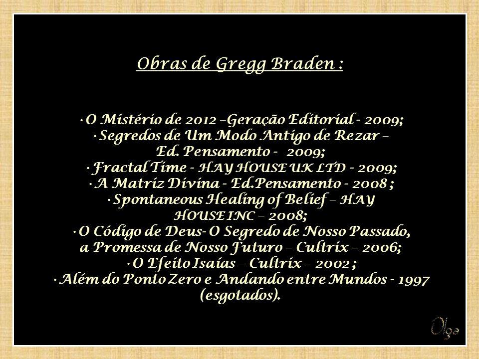 Obras de Gregg Braden : O Mistério de 2012 –Geração Editorial - 2009;