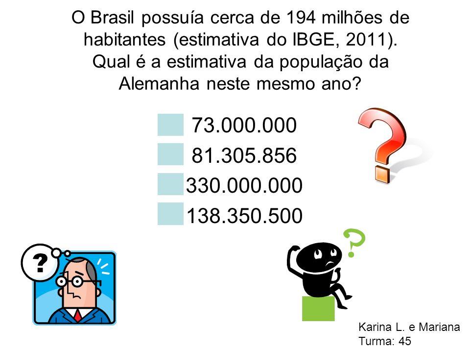O Brasil possuía cerca de 194 milhões de habitantes (estimativa do IBGE, 2011). Qual é a estimativa da população da Alemanha neste mesmo ano