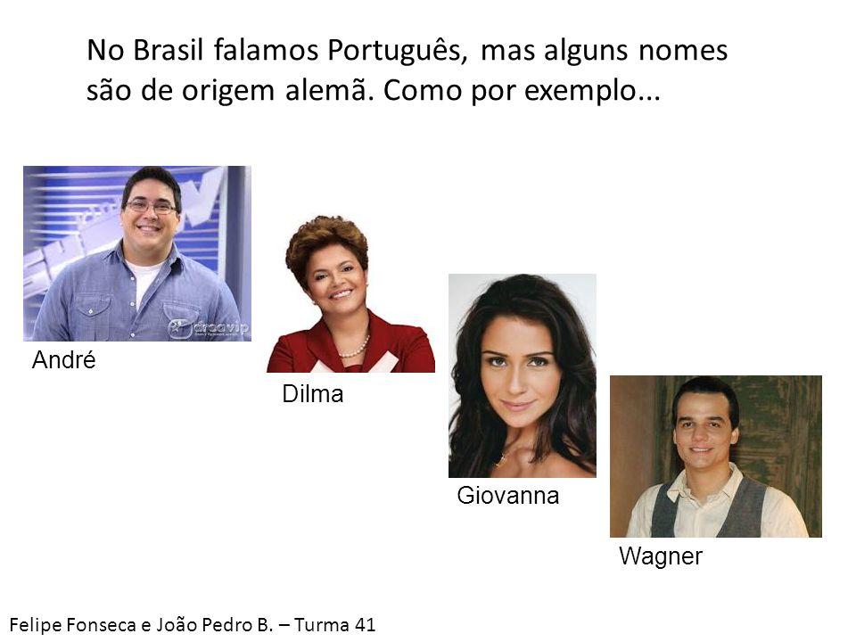 No Brasil falamos Português, mas alguns nomes são de origem alemã