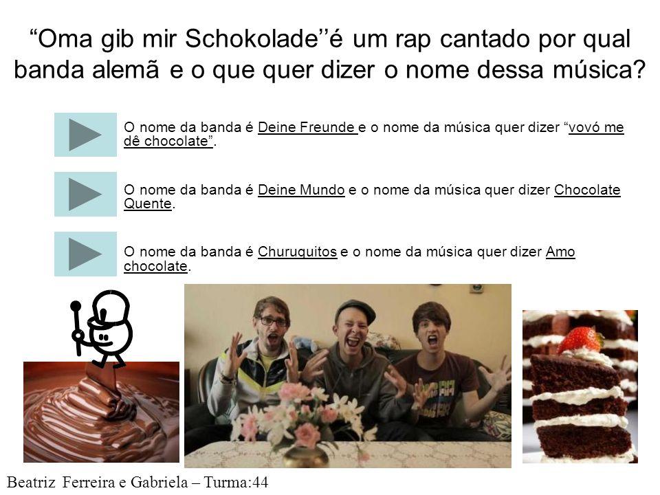 Oma gib mir Schokolade''é um rap cantado por qual banda alemã e o que quer dizer o nome dessa música