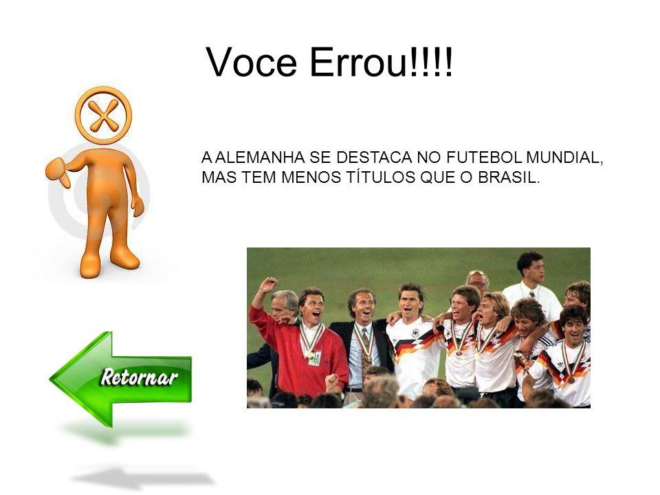 Voce Errou!!!! A ALEMANHA SE DESTACA NO FUTEBOL MUNDIAL, MAS TEM MENOS TÍTULOS QUE O BRASIL.