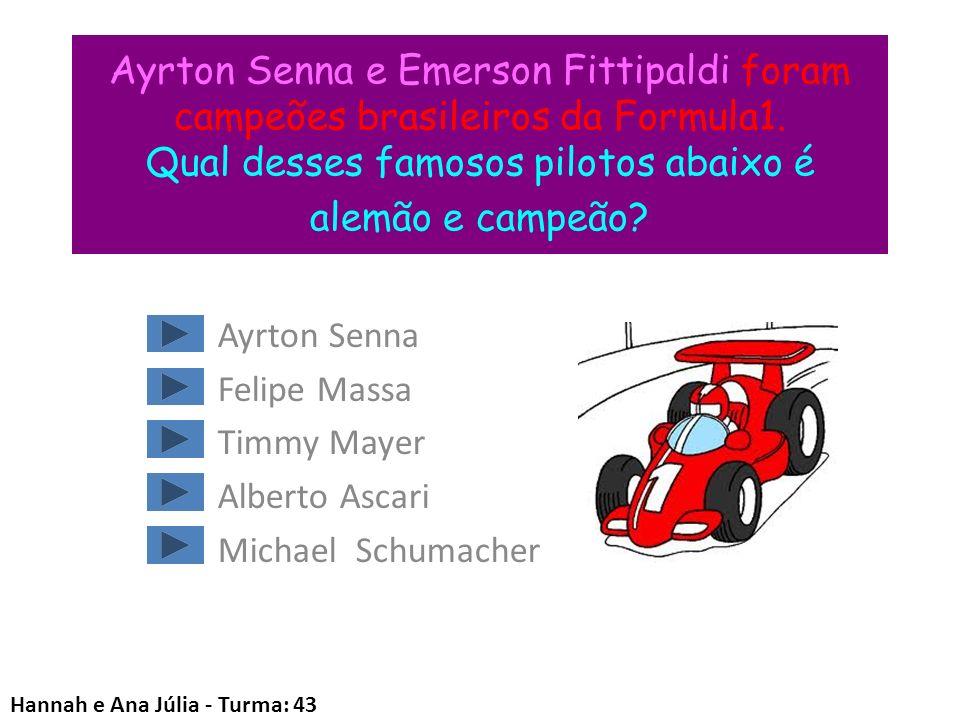 Ayrton Senna e Emerson Fittipaldi foram campeões brasileiros da Formula1. Qual desses famosos pilotos abaixo é alemão e campeão