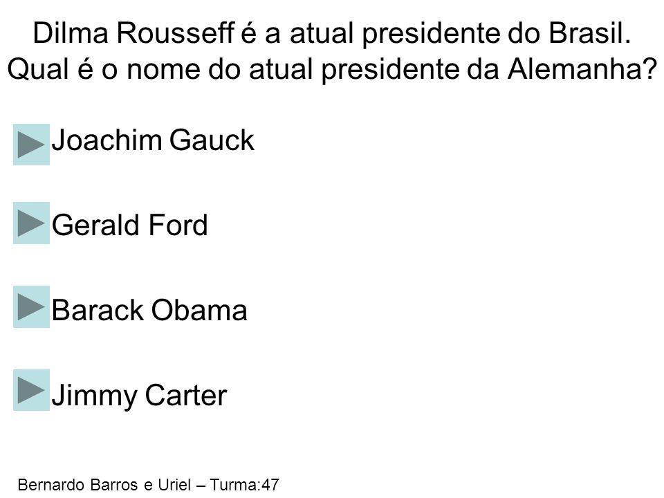 Dilma Rousseff é a atual presidente do Brasil