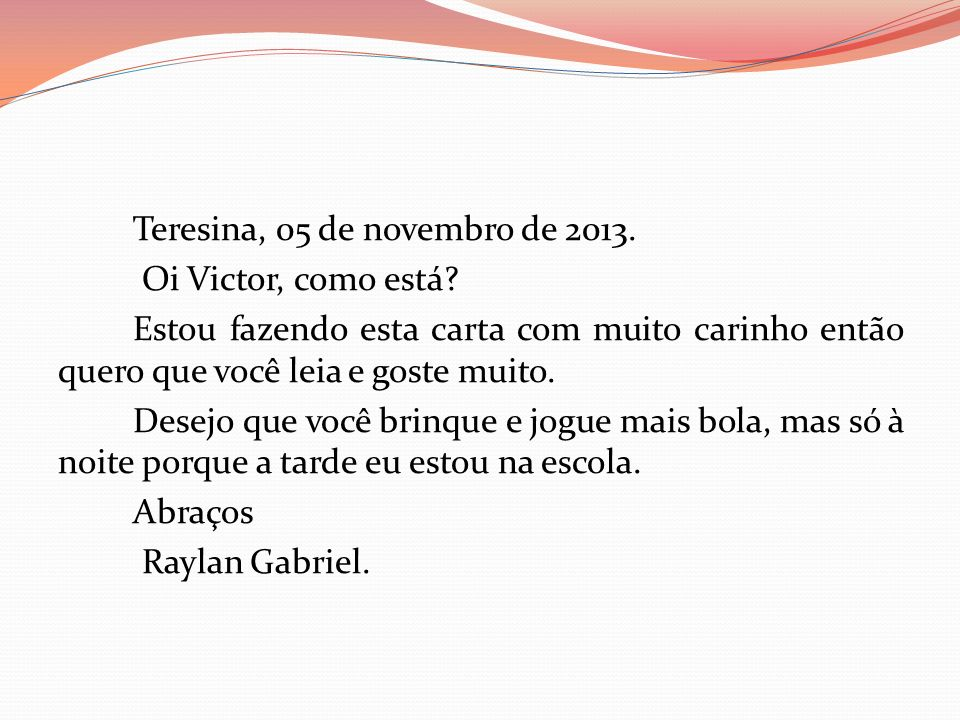 Teresina, 05 de novembro de 2013. Oi Victor, como está